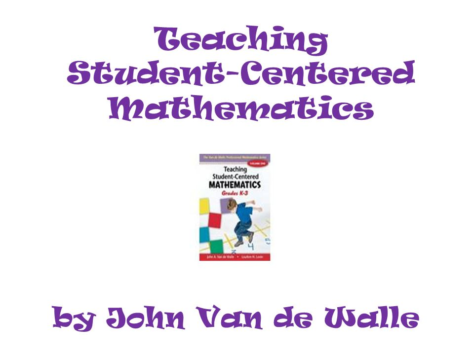 Teaching Student-Centered Mathematics by John Van de Walle