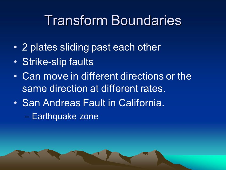 Transform Boundaries 2 plates sliding past each other