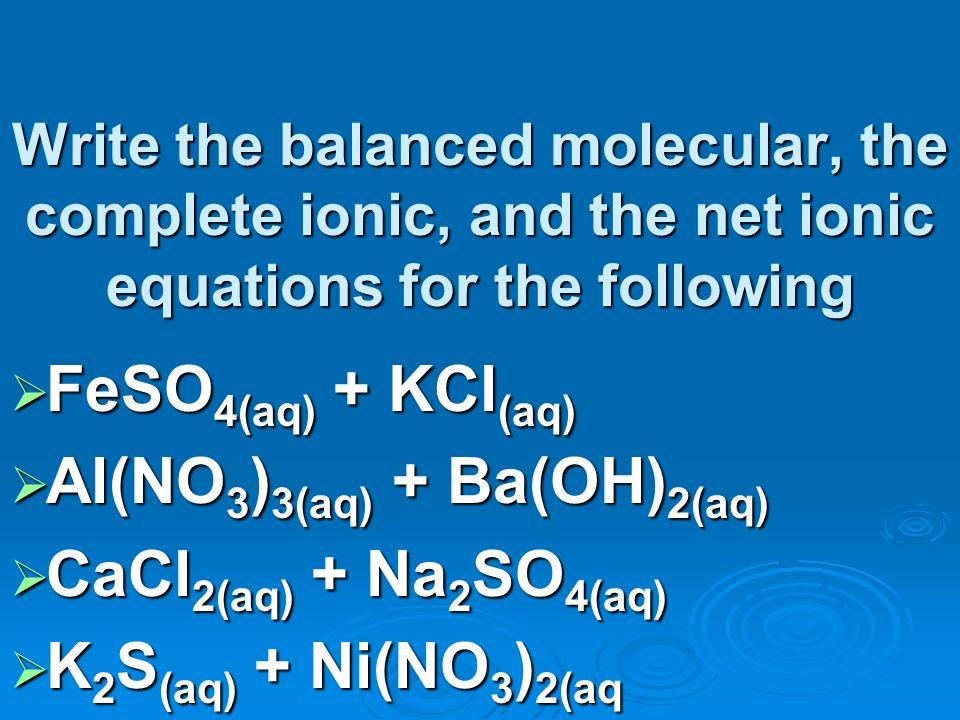 Al(NO3)3(aq) + Ba(OH)2(aq) CaCl2(aq) + Na2SO4(aq)