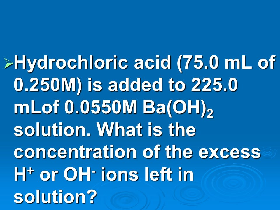 Hydrochloric acid (75. 0 mL of 0. 250M) is added to 225. 0 mLof 0