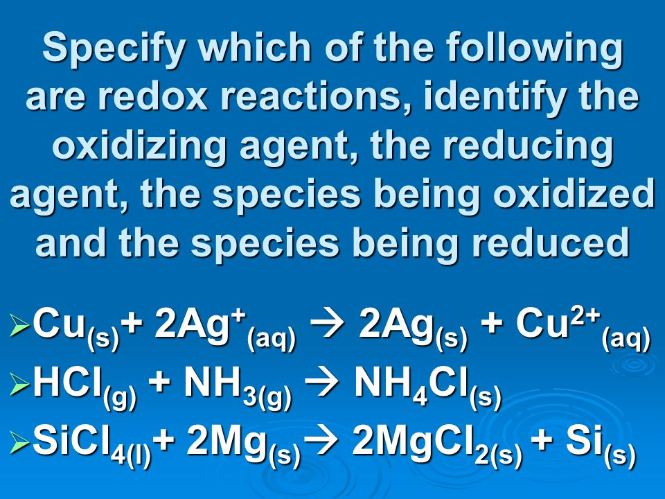 Specify which of the following are redox reactions, identify the oxidizing agent, the reducing agent, the species being oxidized and the species being reduced