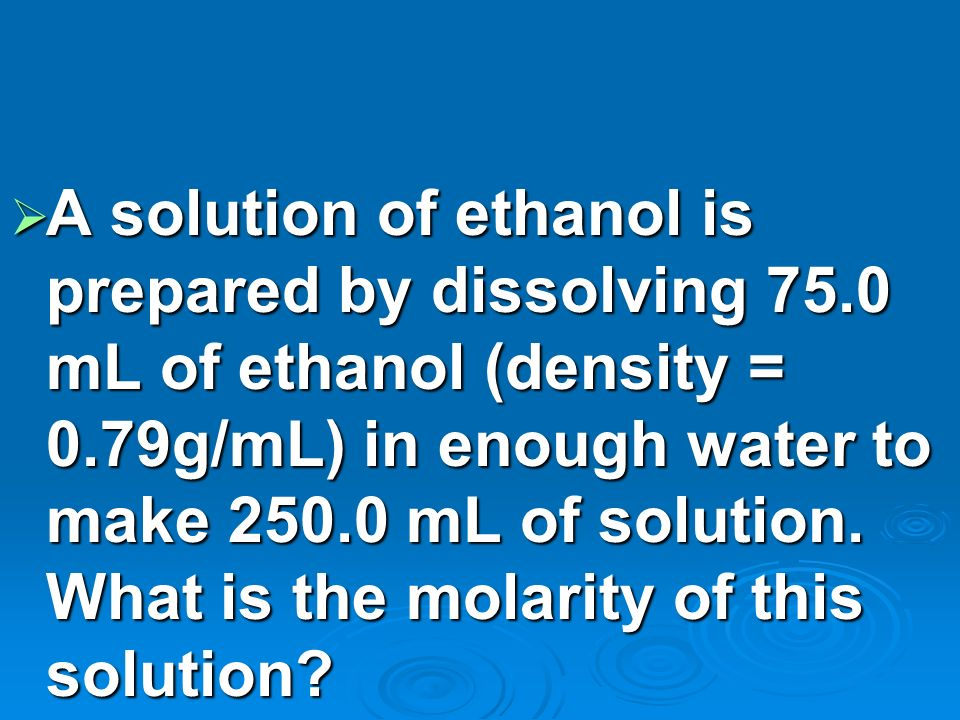 A solution of ethanol is prepared by dissolving 75