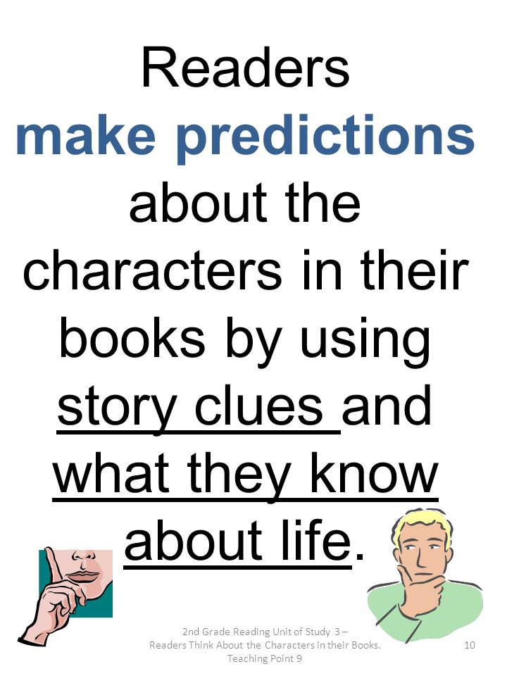 Readers make predictions about the characters in their books by using story clues and what they know about life.