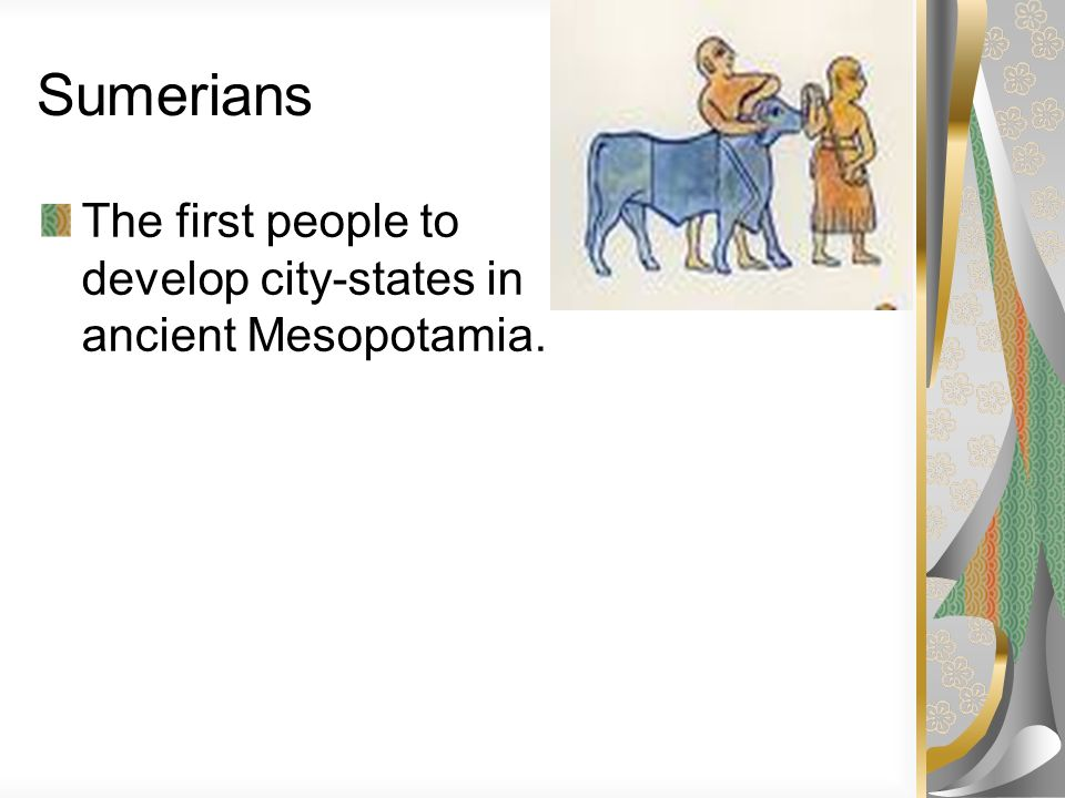 Sumerians The first people to develop city-states in ancient Mesopotamia.