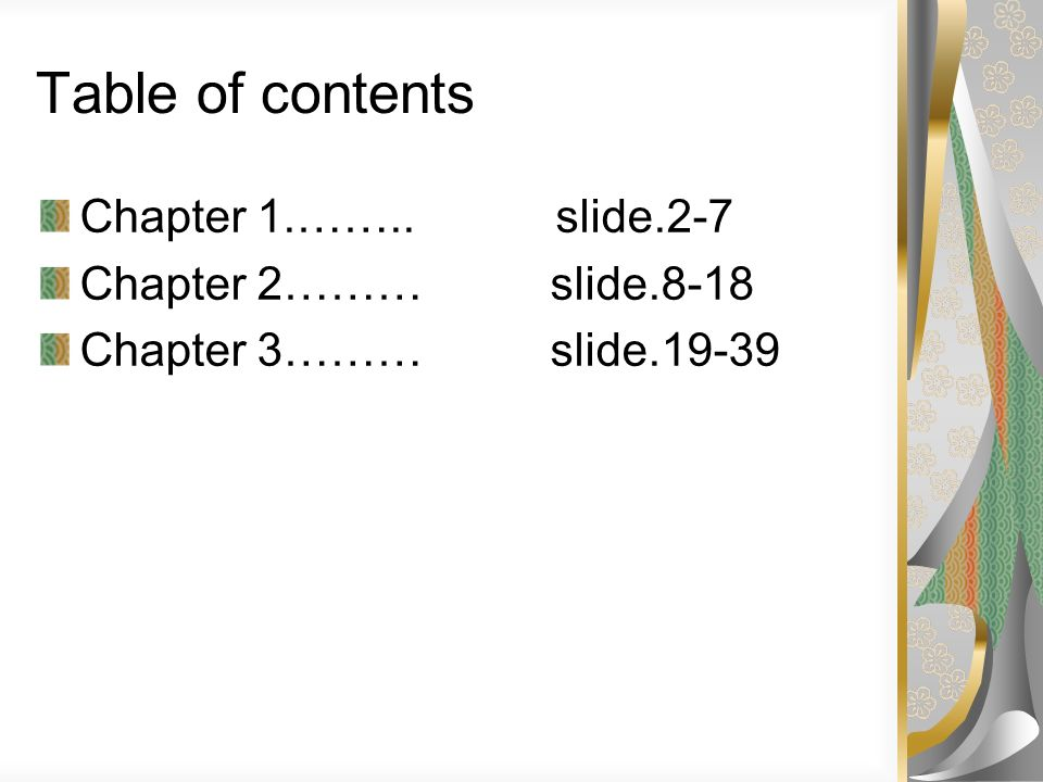 Table of contents Chapter 1.…….. slide.2-7 Chapter 2……… slide.8-18