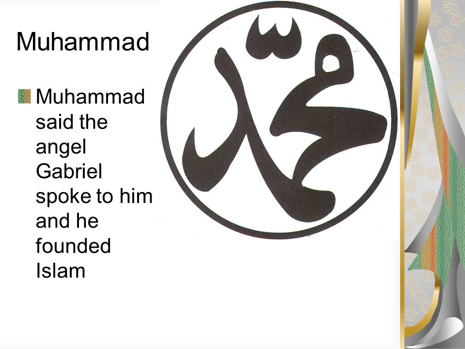 Muhammad Muhammad said the angel Gabriel spoke to him and he founded Islam