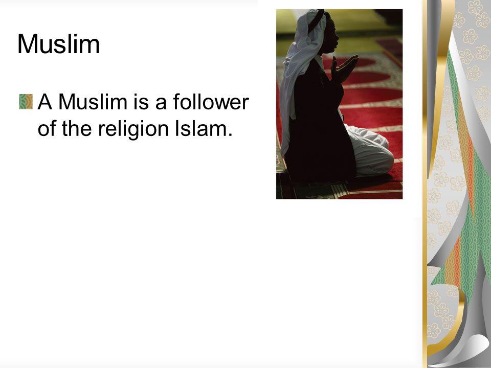 Muslim A Muslim is a follower of the religion Islam.