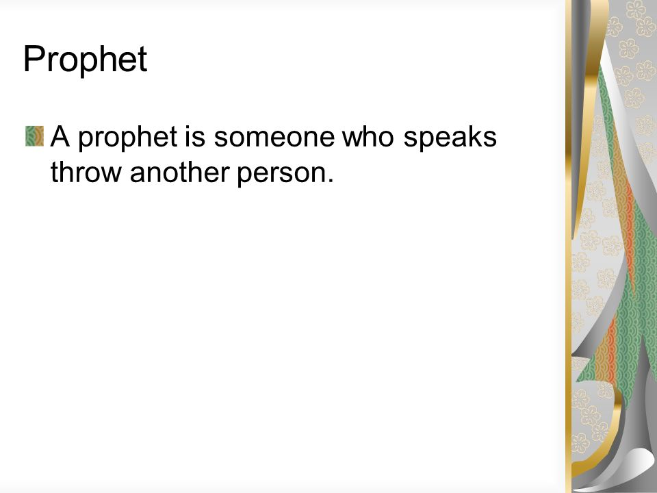 Prophet A prophet is someone who speaks throw another person.