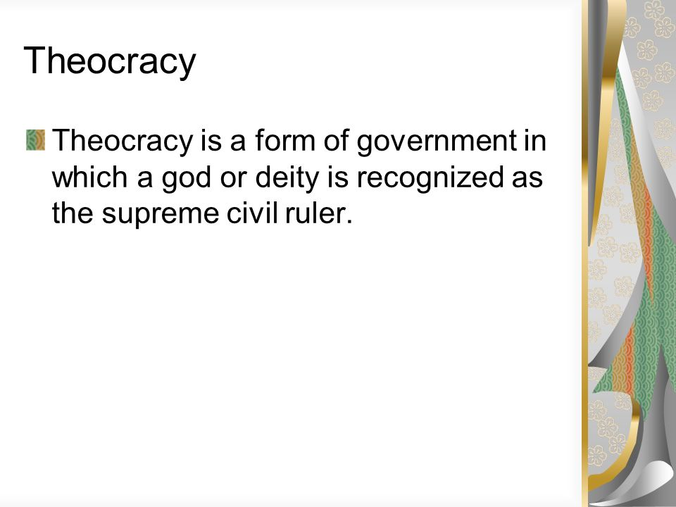 Theocracy Theocracy is a form of government in which a god or deity is recognized as the supreme civil ruler.