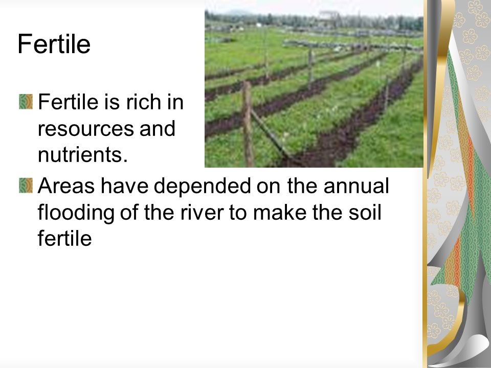Fertile Fertile is rich in resources and nutrients.
