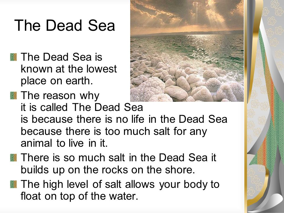 The Dead Sea The Dead Sea is known at the lowest place on earth.