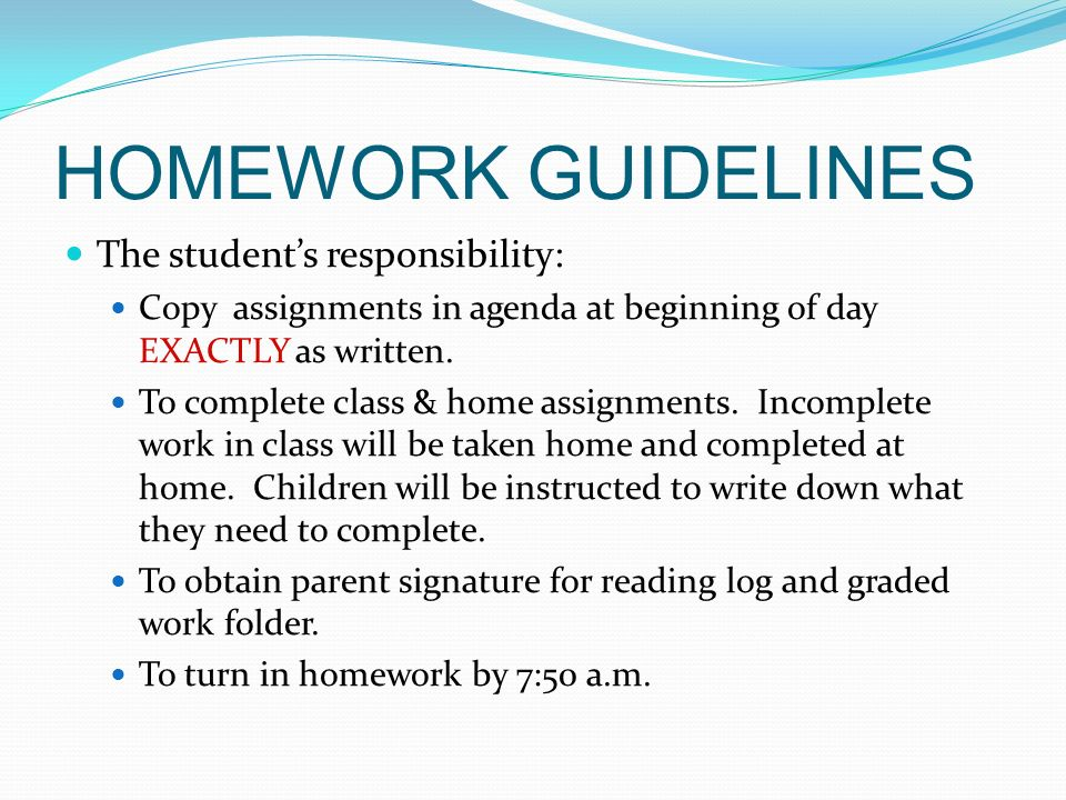HOMEWORK GUIDELINES The student's responsibility:
