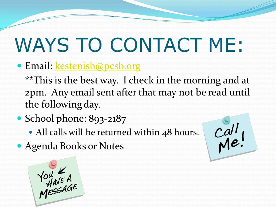 WAYS TO CONTACT ME: Email: kestenish@pcsb.org.