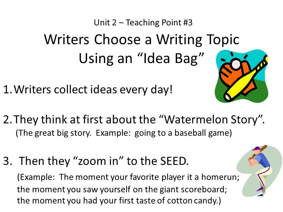 Unit 2 – Teaching Point #3 Writers Choose a Writing Topic Using an Idea Bag