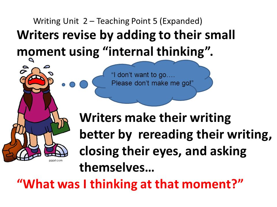 Writers make their writing better by rereading their writing,