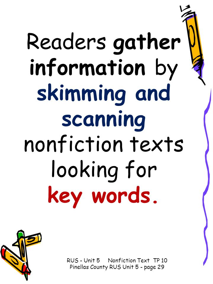 Readers gather information by skimming and scanning nonfiction texts looking for key words.