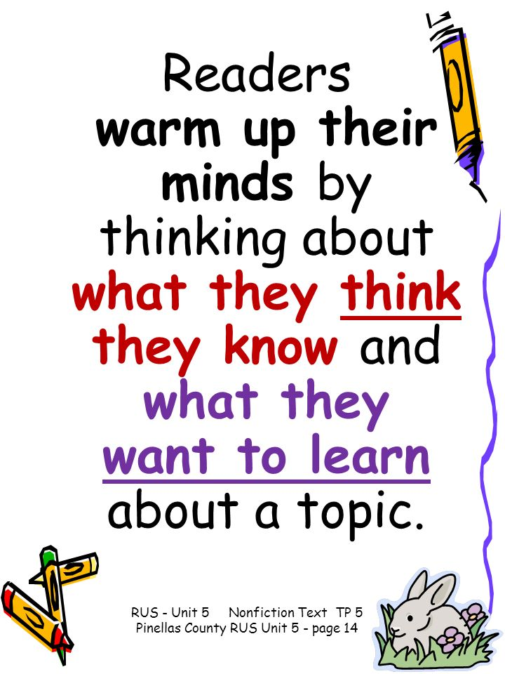 Readers warm up their minds by thinking about what they think they know and what they want to learn about a topic.