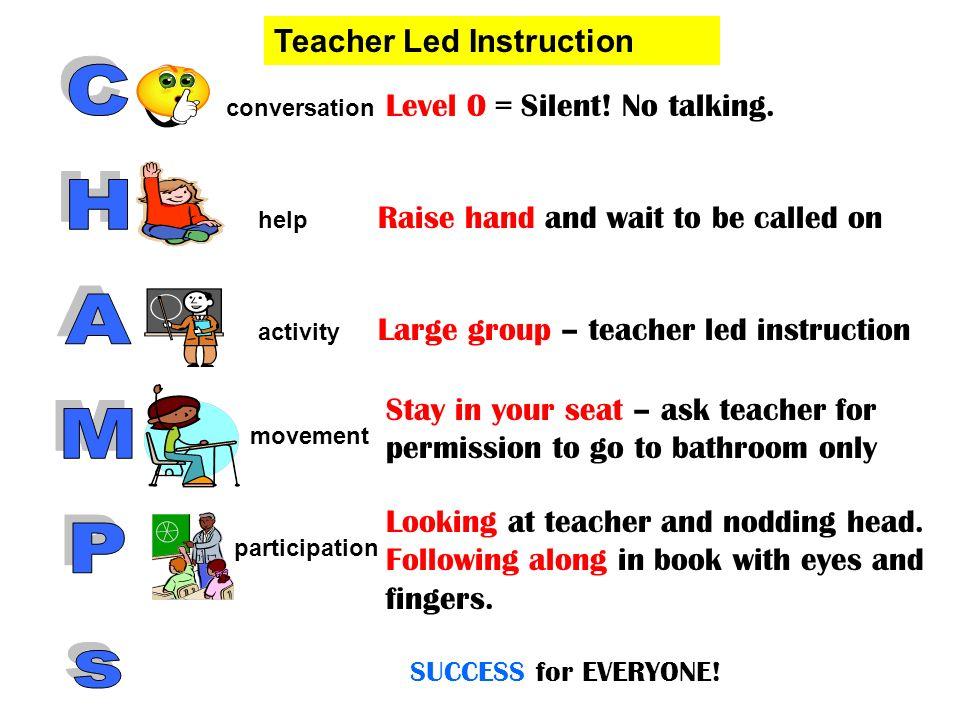 CHAMPs Teacher Led Instruction Level 0 = Silent! No talking.
