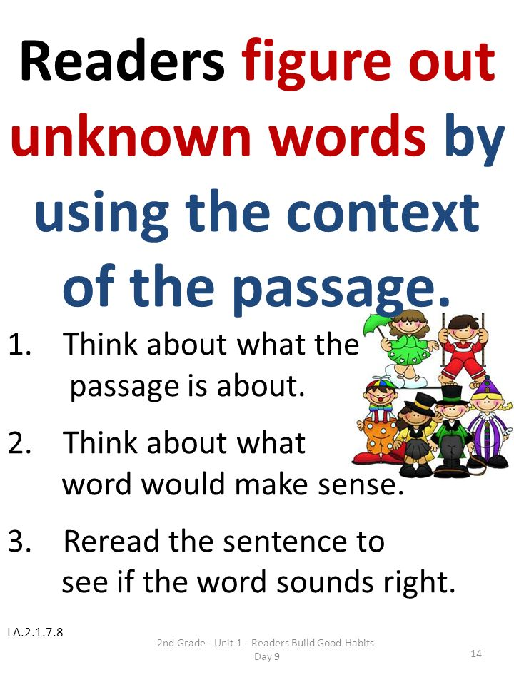 Readers figure out unknown words by using the context of the passage.