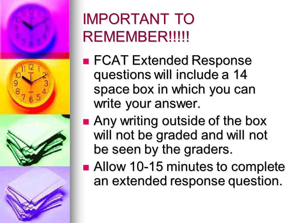 IMPORTANT TO REMEMBER!!!!! FCAT Extended Response questions will include a 14 space box in which you can write your answer.