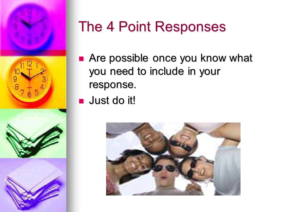 The 4 Point Responses Are possible once you know what you need to include in your response.