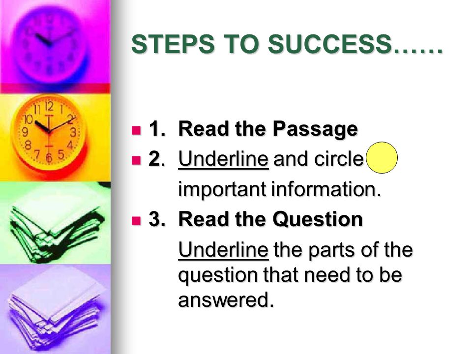 STEPS TO SUCCESS…… 1. Read the Passage 2. Underline and circle