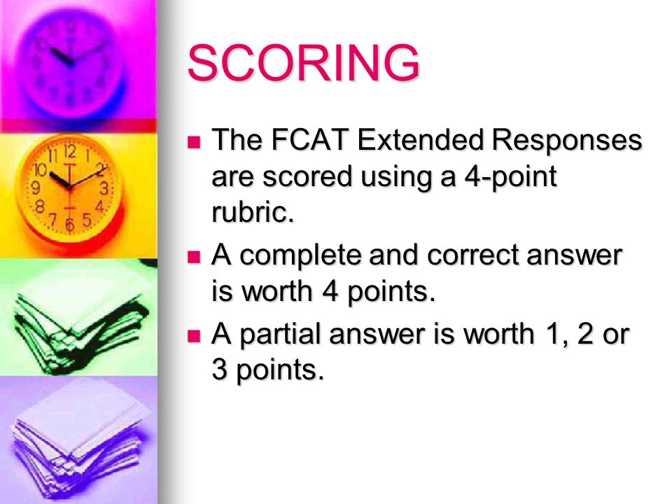 SCORING The FCAT Extended Responses are scored using a 4-point rubric.