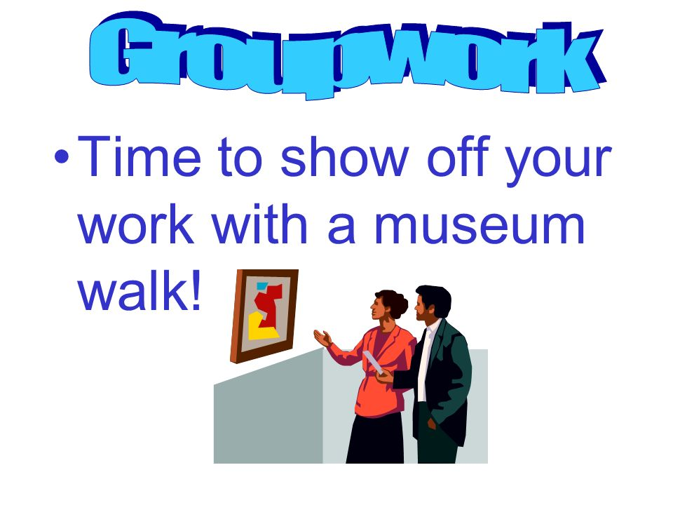 Time to show off your work with a museum walk!