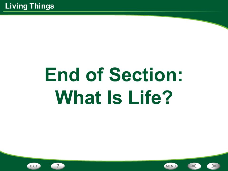 End of Section: What Is Life