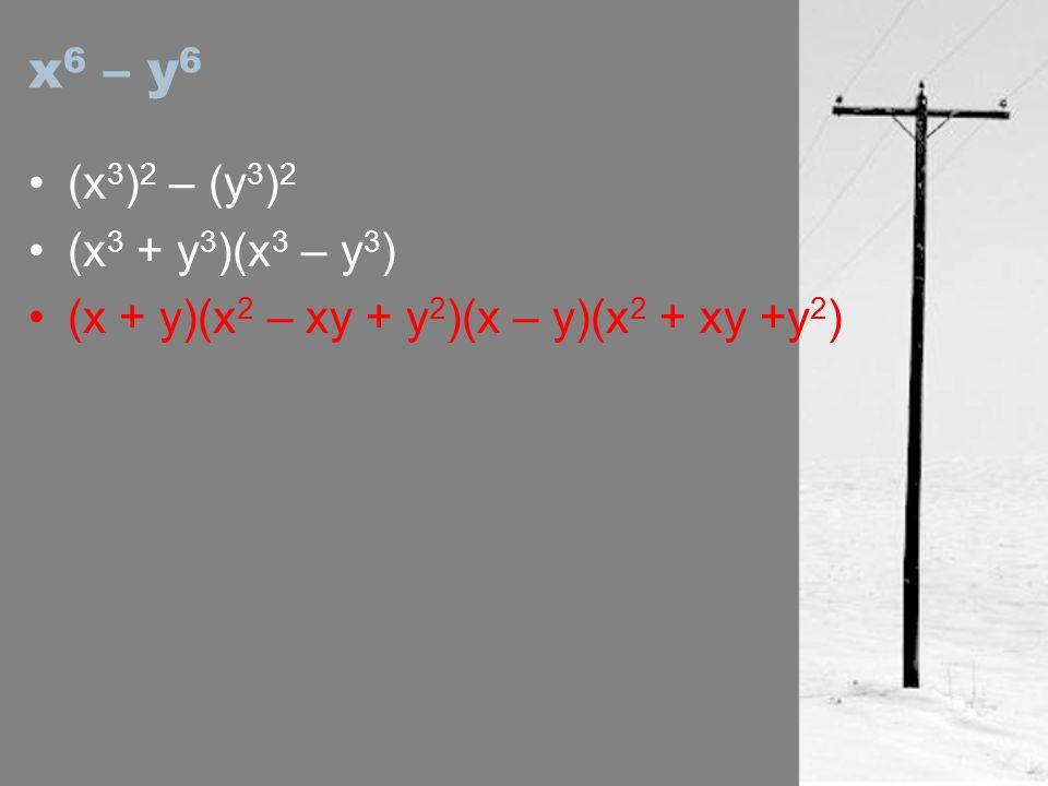 x6 – y6 (x3)2 – (y3)2 (x3 + y3)(x3 – y3)