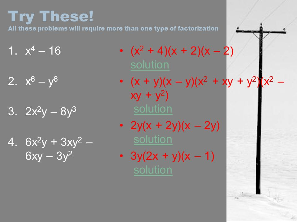 Try These! All these problems will require more than one type of factorization