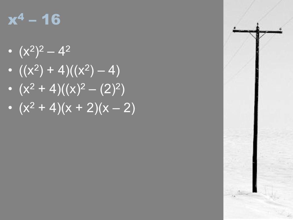 x4 – 16 (x2)2 – 42 ((x2) + 4)((x2) – 4) (x2 + 4)((x)2 – (2)2)