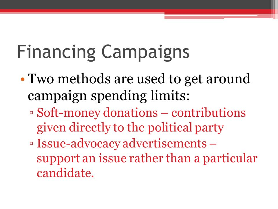 Financing Campaigns Two methods are used to get around campaign spending limits:
