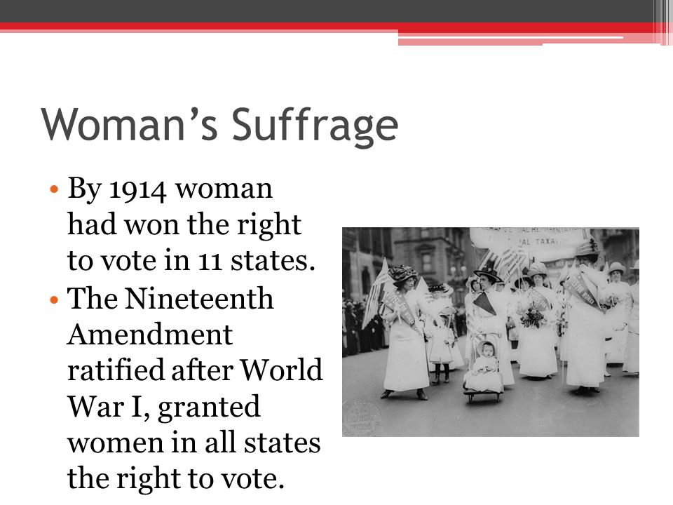 Woman's Suffrage By 1914 woman had won the right to vote in 11 states.
