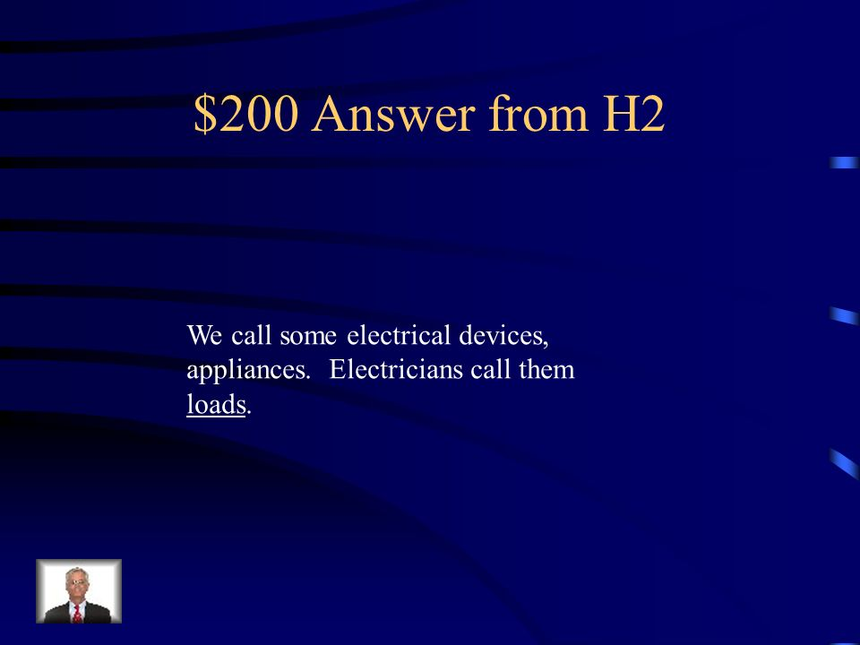 $200 Answer from H2 We call some electrical devices,