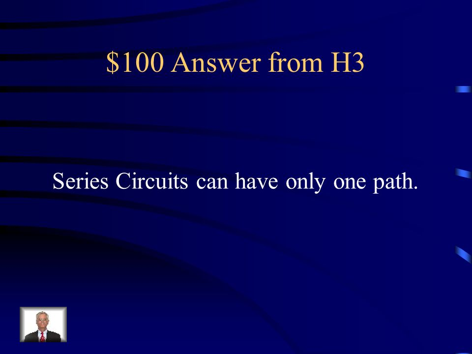 $100 Answer from H3 Series Circuits can have only one path.