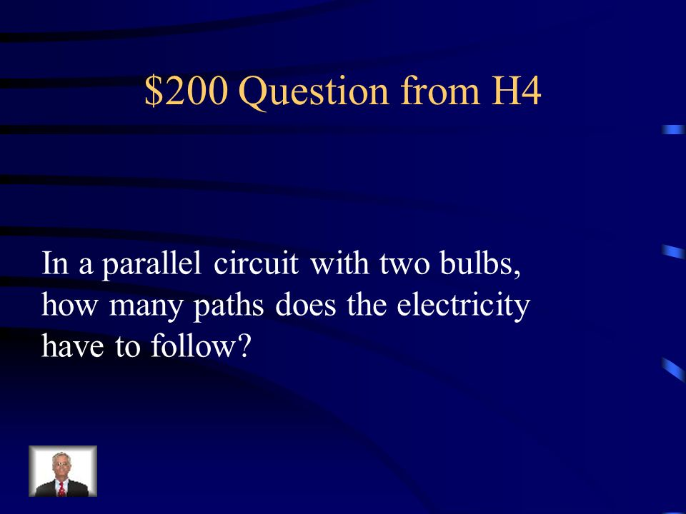 $200 Question from H4 In a parallel circuit with two bulbs,