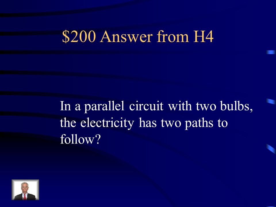 $200 Answer from H4 In a parallel circuit with two bulbs,