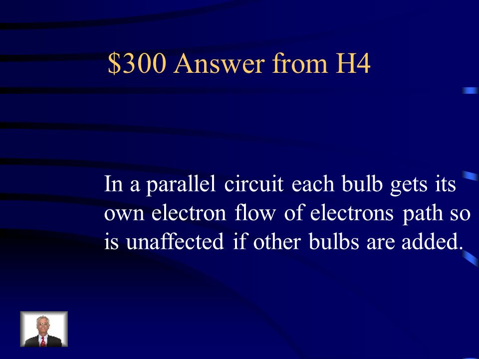 $300 Answer from H4 In a parallel circuit each bulb gets its