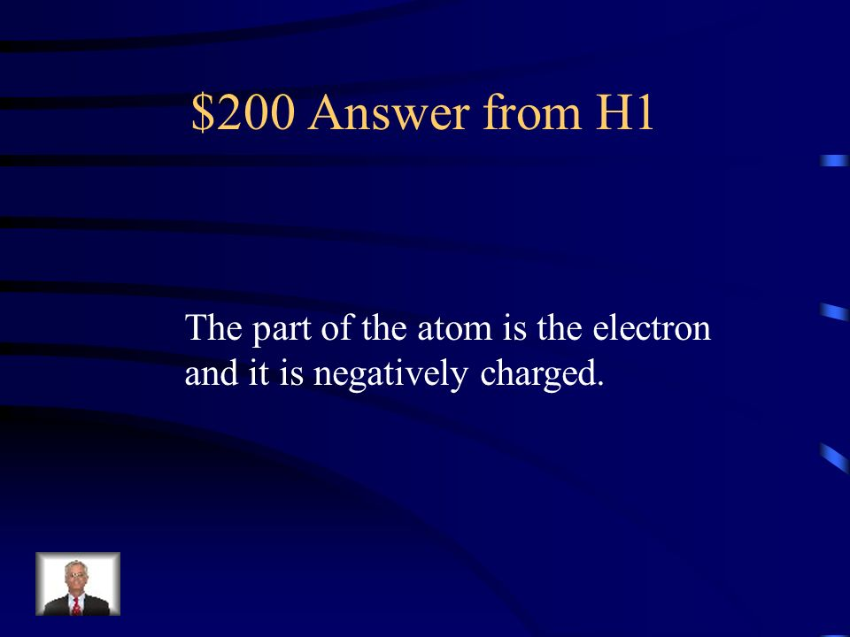 $200 Answer from H1 The part of the atom is the electron