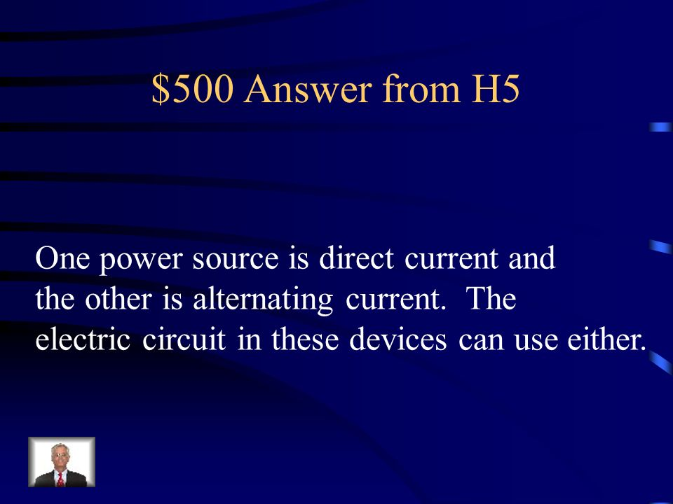 $500 Answer from H5 One power source is direct current and