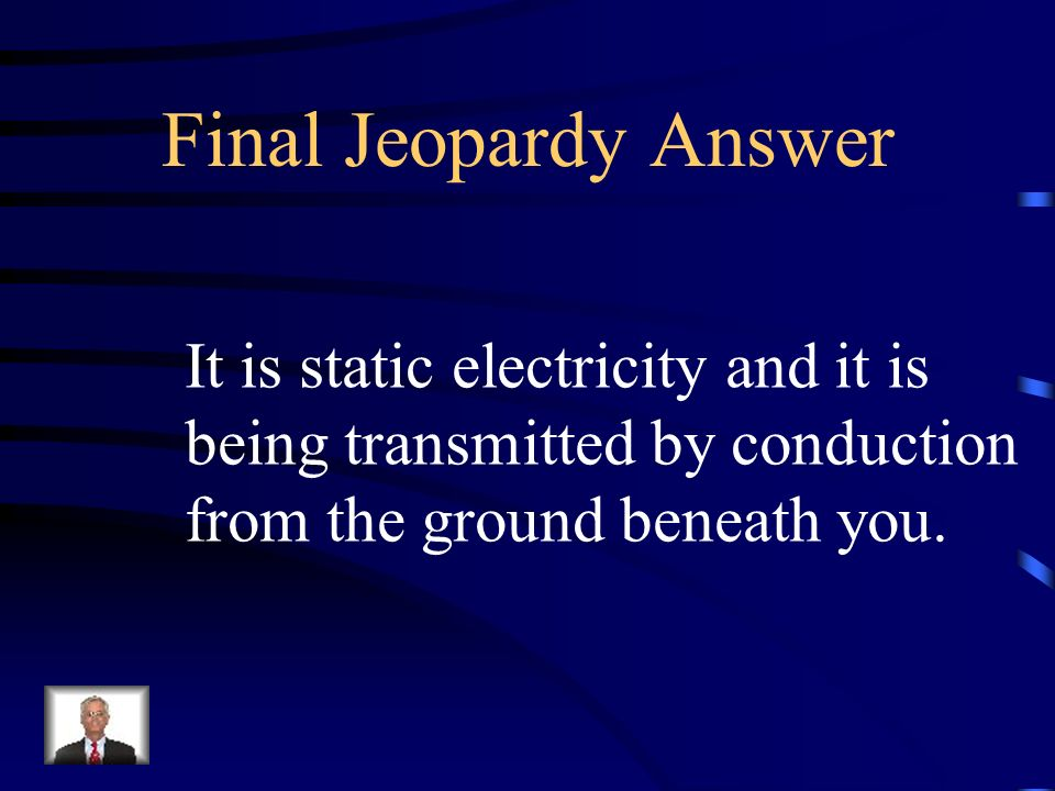 Final Jeopardy Answer It is static electricity and it is