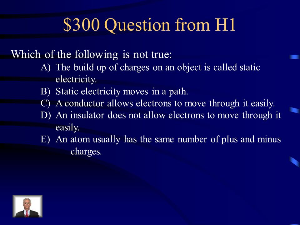 $300 Question from H1 Which of the following is not true: