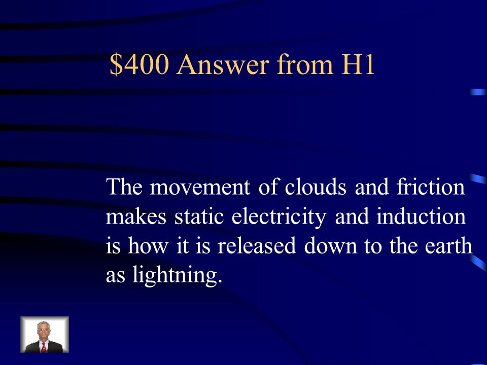 $400 Answer from H1 The movement of clouds and friction