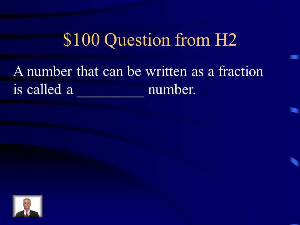 $100 Question from H2 A number that can be written as a fraction is called a _________ number.