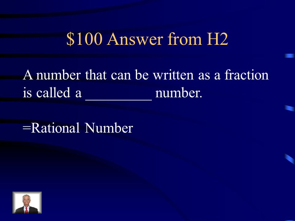 $100 Answer from H2 A number that can be written as a fraction is called a _________ number.