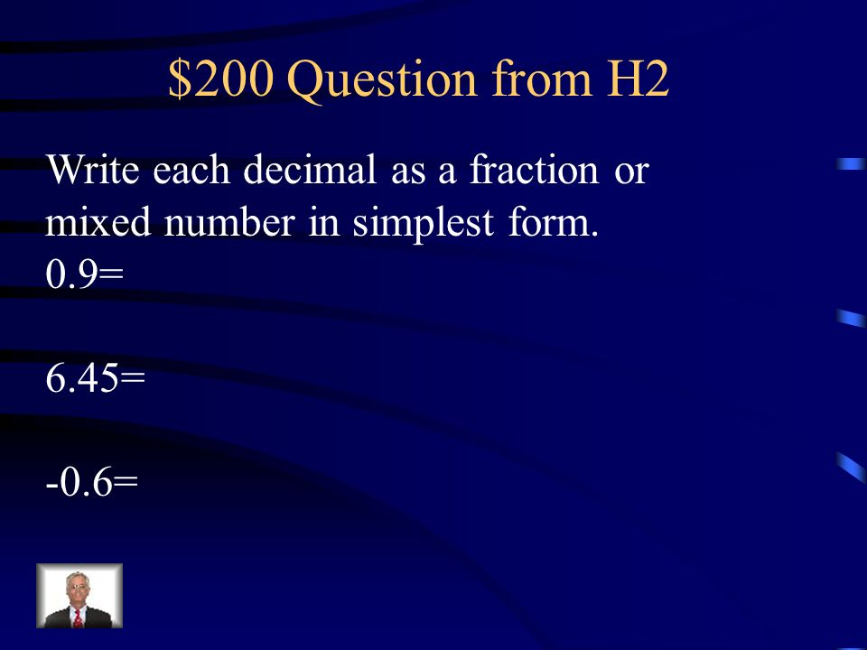 $200 Question from H2 Write each decimal as a fraction or mixed number in simplest form. 0.9= 6.45=