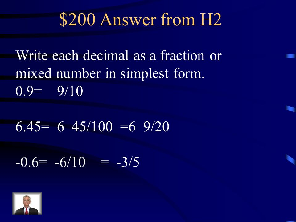 $200 Answer from H2 Write each decimal as a fraction or mixed number in simplest form. 0.9= 9/10.