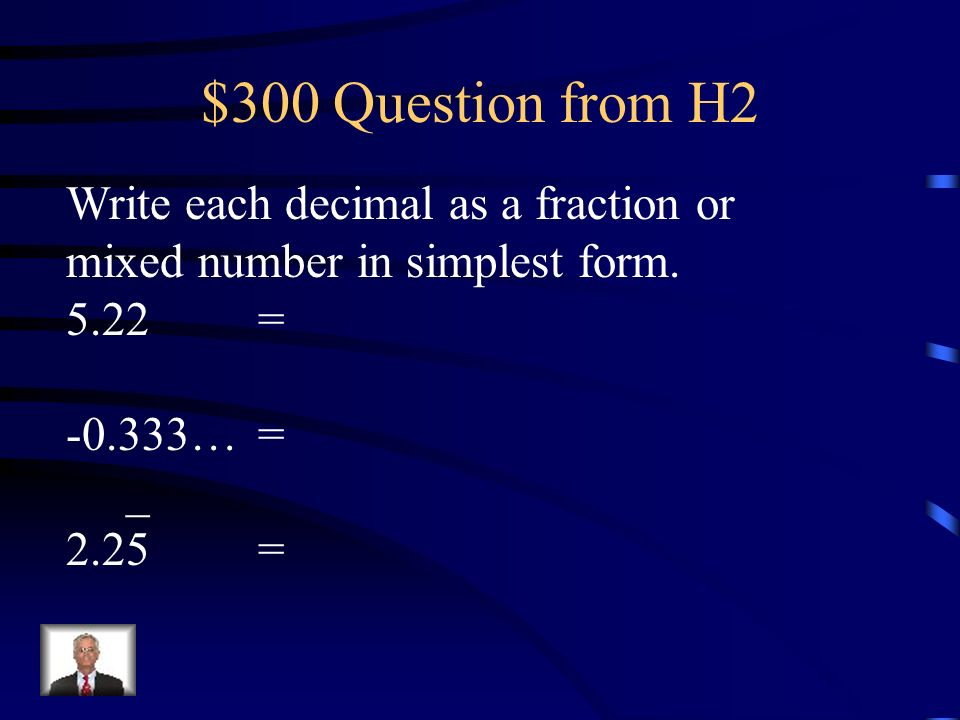 $300 Question from H2 Write each decimal as a fraction or mixed number in simplest form. 5.22 =