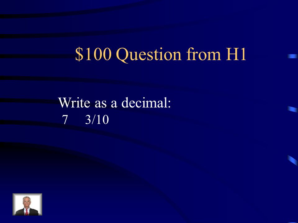 $100 Question from H1 Write as a decimal: 7 3/10